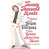 Twenty Thousand Roads: The Ballad of Gram Parsons and His Cosmic American Musicby David N. Meyer
