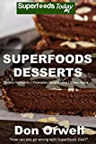 Superfoods Desserts: 40 Quick & Easy, Gluten-Free, Mostly Raw, Wheat Free, Mostly Vegan, Whole Foods Superfoods Sweet Cookies, Cakes, Truffles and Pies (Superfoods Today Book 18)