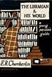 The librarian and his world, ([A young person's guide]) (0575001119) by Chamberlin, E. R