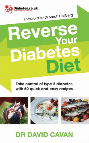 Reverse Your Diabetes Diet: Take Control of Type 2 Diabetes with 60 Quick-and-Easy Recipes by Dr. Dr. David Cavan