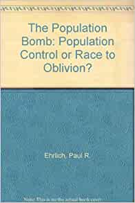 an analysis of the book the population bomb by paul erhlich Start studying conservation of biodiversity test #1 learn vocabulary,  environmental analysis- the study of the impact of  paul erhlich- the population bomb.
