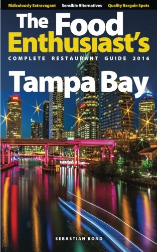 Tampa Bay - 2016 (The Food Enthusiast's Complete Restaurant Guide)
