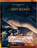 Dirty Blonde: The Diaries of Courtney Love Courtney Love