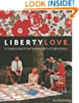 Liberty Love: 25 Projects to Quilt &...