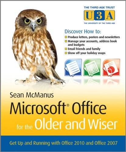 Microsoft® Office for the Older and Wiser: Get up and running with Office 2010 and Office 2007 (The Third Age Trust (U3A)/Older & Wiser)