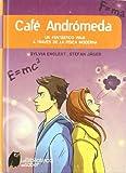 img - for Cafe Andromeda/ Andromeda Cafe: Un fantastico viaje a traves de la fisica moderna/ A Fantastic Voyage through Modern Physics (La Biblioteca Del Saber/ Library of Knowledge) (Spanish Edition) book / textbook / text book