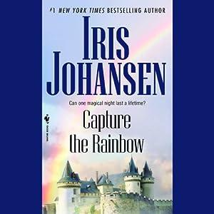 Capture the Rainbow   [Iris Johansen]