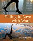 Falling in Love with Work: A Practical Guide to Igniting Your Passion for Your Career
