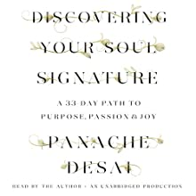 Discovering Your Soul Signature: A 33-Day Path to Purpose, Passion, & Joy (       UNABRIDGED) by Panache Desai Narrated by Panache Desai