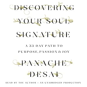 Discovering Your Soul Signature: A 33-Day Path to Purpose, Passion, & Joy | [Panache Desai]