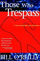 Those Who Trespass : A Novel of Murder and Television