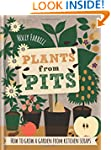 Plants from Pits: Pots of plants for...