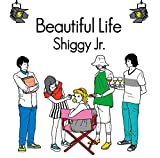 Beautiful Life♪Shiggy Jr.