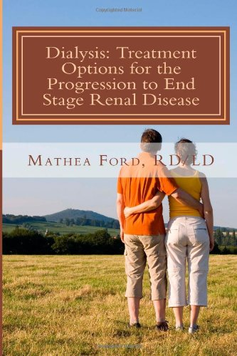 Dialysis: Treatment Options For The Progression To End Stage Renal Disease (Renal Diet Hq Iq Pre Dialysis Living) (Volume 5)