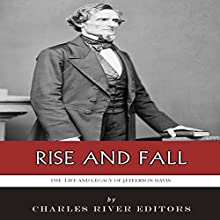 Rise and Fall: The Life and Legacy of Jefferson Davis (       UNABRIDGED) by Charles River Editors Narrated by David Alda
