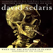 When You Are Engulfed in Flames (       UNABRIDGED) by David Sedaris Narrated by David Sedaris