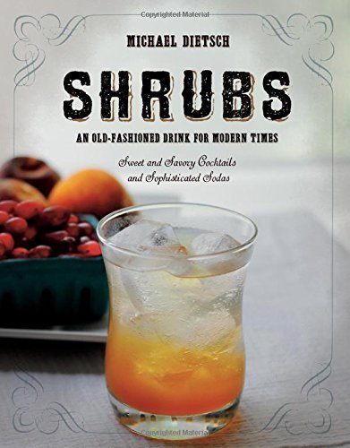 Shrubs: An Old Fashioned Drink for Modern Times by Dietsch, Michael (2014) Hardcover PDF