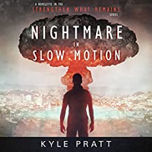 Nightmare in Slow Motion: Strengthen What Remains, Book 4 Audiobook by Kyle Pratt Narrated by Kevin Pierce