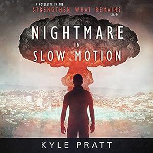 Nightmare in Slow Motion: Strengthen What Remains, Book 4 Hörbuch von Kyle Pratt Gesprochen von: Kevin Pierce