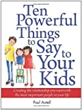 img - for Ten Powerful Things to Say to Your Kids: Creating the relationship you want with the most important people in your life by Paul Axtell (2011) Paperback book / textbook / text book