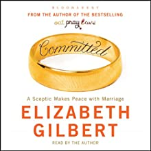 Committed: A Sceptic Makes Peace With Marriage Audiobook by Elizabeth Gilbert Narrated by Elizabeth Gilbert