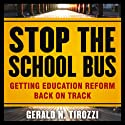 Stop the School Bus: Getting Education Reform Back on Track Audiobook by Gerald N. Tirozzi Narrated by Mark Whitten