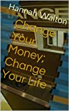 img - for Change Your Money; Change Your Life book / textbook / text book