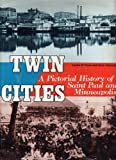 img - for Twin Cities: A Pictorial History of Saint Paul and Minneapolis by Lucile M. Kane (1983-05-03) book / textbook / text book