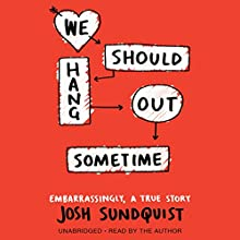We Should Hang Out Sometime: Embarrassingly, a True Story (       UNABRIDGED) by Josh Sundquist Narrated by Josh Sundquist