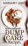Dump Cake Recipes: Quick and Easy Recipes Anyone Can Make