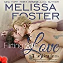 Flirting with Love: Love in Bloom: The Bradens, Book Ten Audiobook by Melissa Foster Narrated by B.J. Harrison