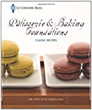  : Le Cordon Bleu Ptisserie and Baking Foundations Classic Recipes