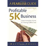 A Fearless Guide to Starting a Profitable 5K Business: Create Immediate Income by Investing $5,000 or Less ~ Marilyn Sweet