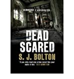 S. J. Bolton [ Dead Scared ] [ DEAD SCARED ] BY Bolton, S. J. ( AUTHOR ) Apr-26-2012 HardCover