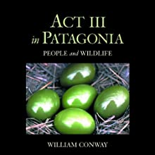 Act III in Patagonia: People and Wildlife (       UNABRIDGED) by William Conway Narrated by Fajer Al-Kaisi