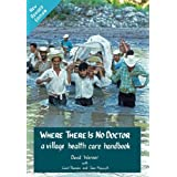 Where There Is No Doctor: A Village Health Care Handbook, Revised Edition ~ David Werner