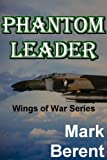 PHANTOM LEADER: An Historical Novel of War and Politics (Wings of War Book 3)