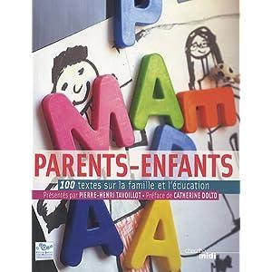 Parents-enfants. 100 textes sur la famille et l'�ducation