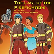 The Last of the Firefighters (       UNABRIDGED) by Ed Daniels Narrated by Kevin Bowersox