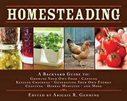 Homesteading: A Back to Basics Guide to Growing Your Own Food, Canning, Keeping Chickens, Generating Your Own Energy, Crafting, Herbal Medicine, and More (Back to Basics Guides)