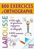 800 exercices d'orthographe - grammaire - conjugaison