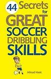 44 Secrets for Great Soccer Dribbling Skills