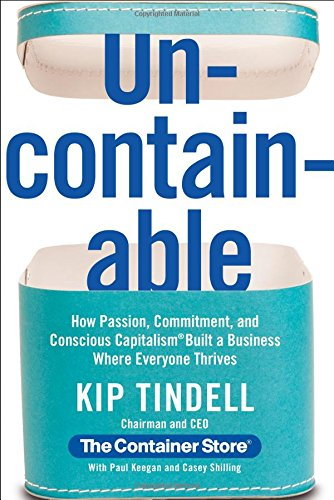 uncontainable-how-passion-commitment-and-conscious-capitalism-built-a-business-where-everyone-thrive