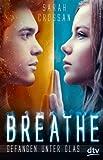 Breathe - Gefangen unter Glas: Roman (dtv junior)