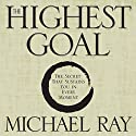 The Highest Goal Audiobook by Michael Ray Narrated by Jonathan Marosz