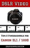 DSLR Video: Tips & Fundamentals for Canon SL1 / 100D