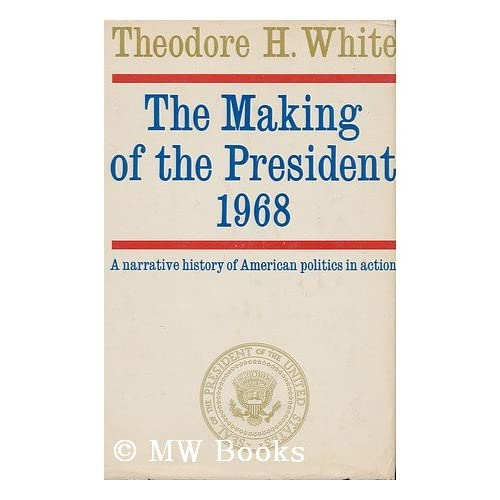 The Making of the President, 1968: Theodore Harold White