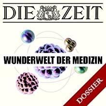 Wunderwelt der Medizin (DIE ZEIT) Hörbuch von  DIE ZEIT Gesprochen von:  div.