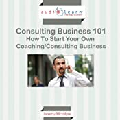 How to Start Your Own Coaching/Consulting Business   [Jeremy McIntyre]
