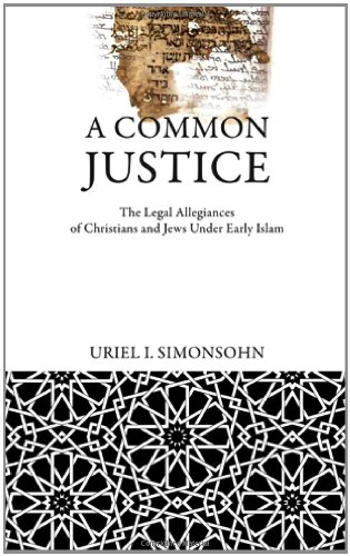 A Common Justice: The Legal Allegiances of Christians and Jews Under Early Islam (Divinations: Rereading Late Ancient Re